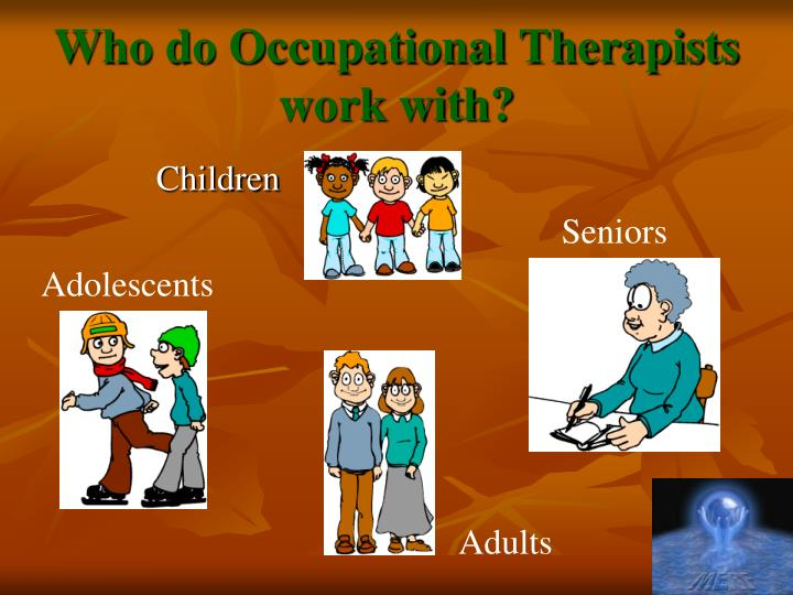 Who do Occupational Therapists work with?