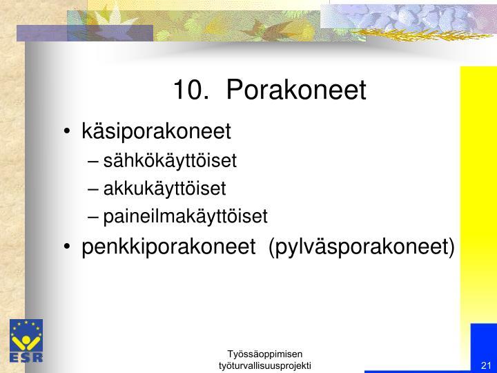 10.  Porakoneet