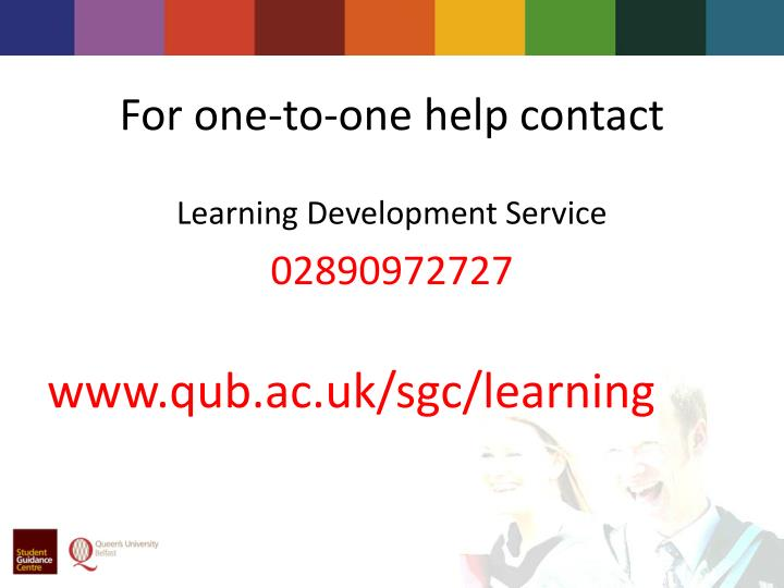 For one-to-one help contact