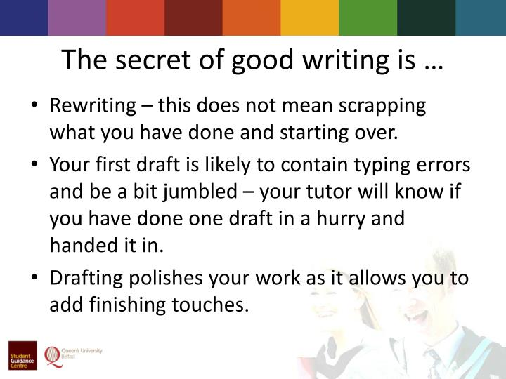 The secret of good writing is …