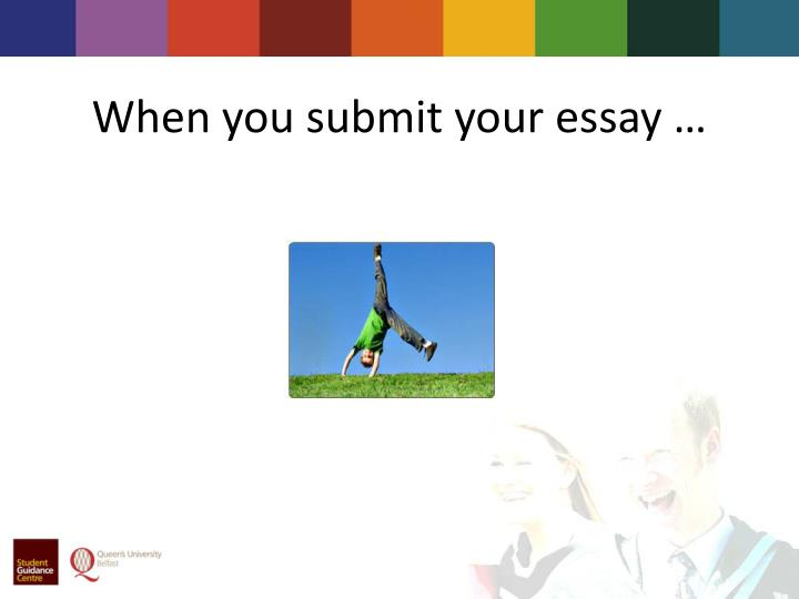 When you submit your essay …