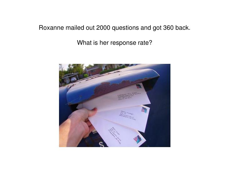 Roxanne mailed out 2000 questions and got 360 back.