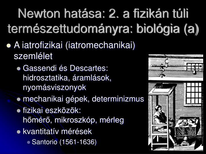Newton hatása: 2. a fizikán túli természettudományra: biológia (a)