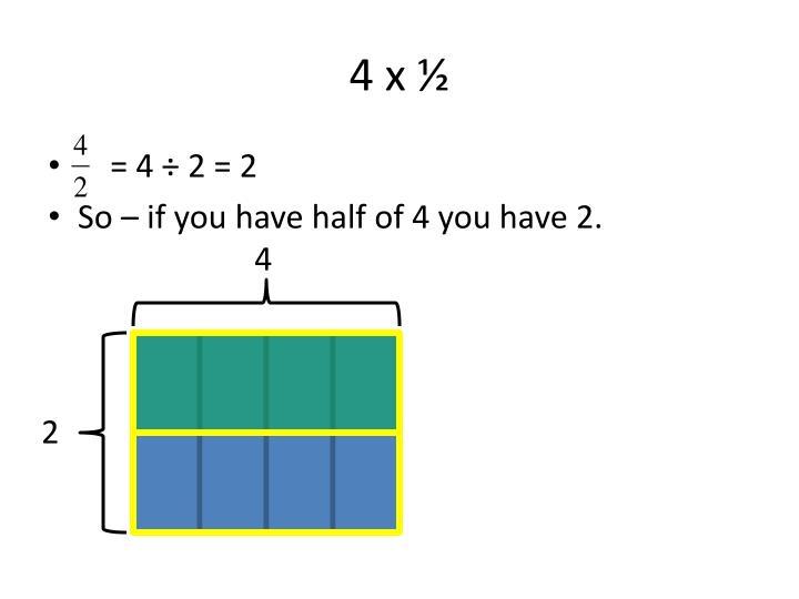 4 x ½