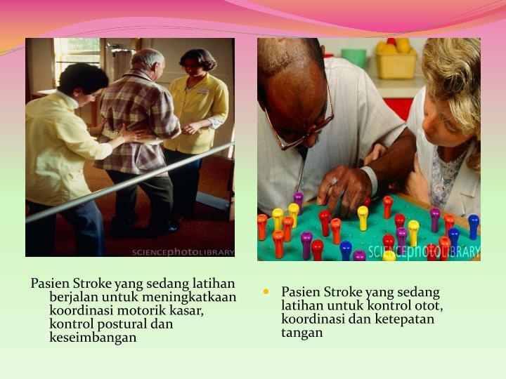 Pasien Stroke yang sedang latihan berjalan untuk meningkatkaan koordinasi motorik kasar, kontrol postural dan keseimbangan