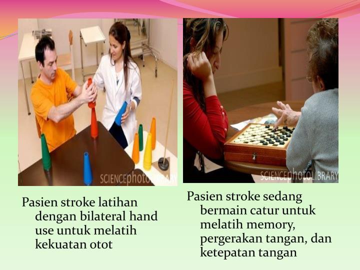 Pasien stroke latihan dengan bilateral hand use untuk melatih kekuatan otot