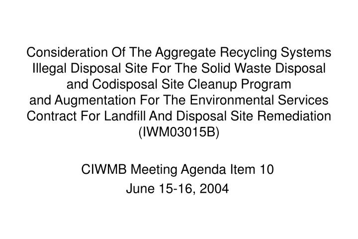 Consideration Of The Aggregate Recycling Systems Illegal Disposal Site For The Solid Waste Disposal and Codisposal Site Cleanup Program