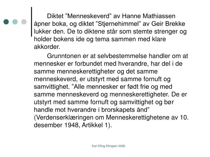 """Diktet """"Menneskeverd"""" av Hanne Mathiassen åpner boka, og diktet """"Stjernehimmel"""" av Geir Brekke lukker den. De to diktene står som stemte strenger og holder bokens ide og tema sammen med klare akkorder."""
