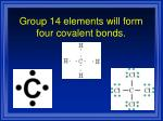 group 14 elements will form four covalent bonds