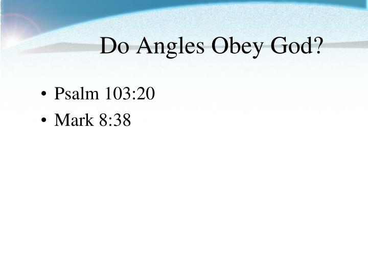 Do Angles Obey God?