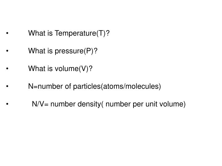 •What is Temperature(T)?