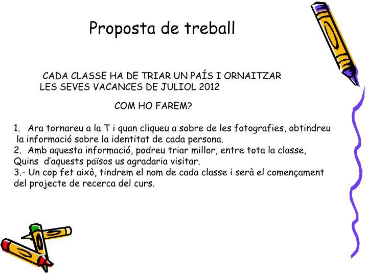 CADA CLASSE HA DE TRIAR UN PAÍS I ORNAITZAR LES SEVES VACANCES DE JULIOL 2012