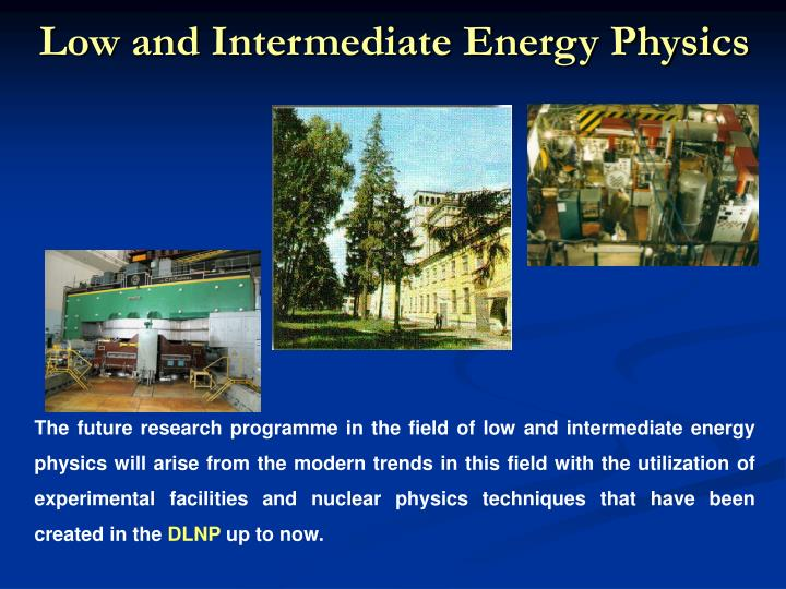 Low and Intermediate Energy Physics