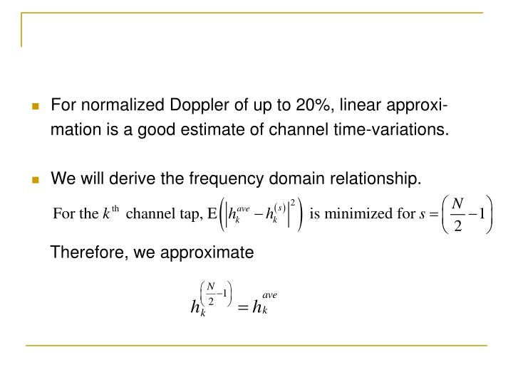 For normalized Doppler of up to 20%, linear approxi-