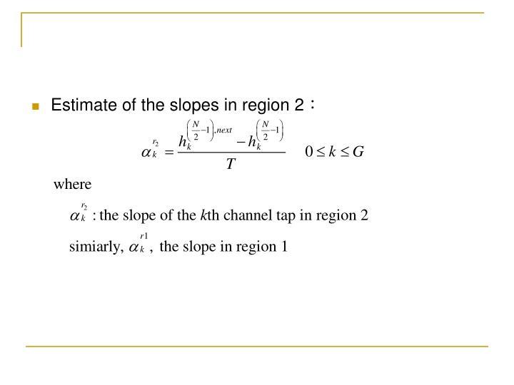 Estimate of the slopes in region 2