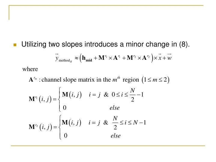 Utilizing two slopes introduces a minor change in (8).