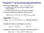 progress 7 q learning approximations