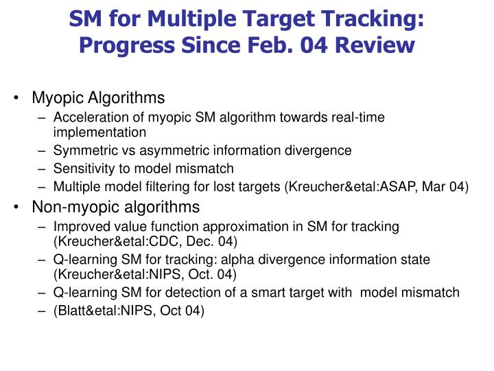 SM for Multiple Target Tracking: Progress Since Feb. 04 Review