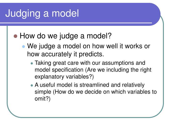 Judging a model