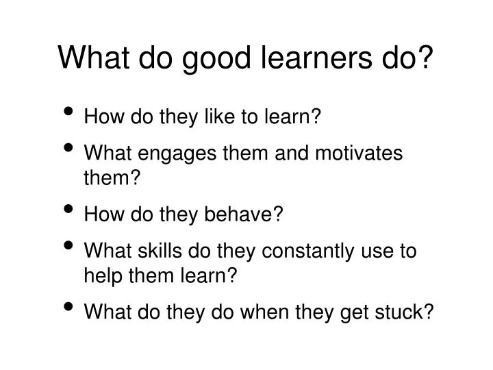 What do good learners do?