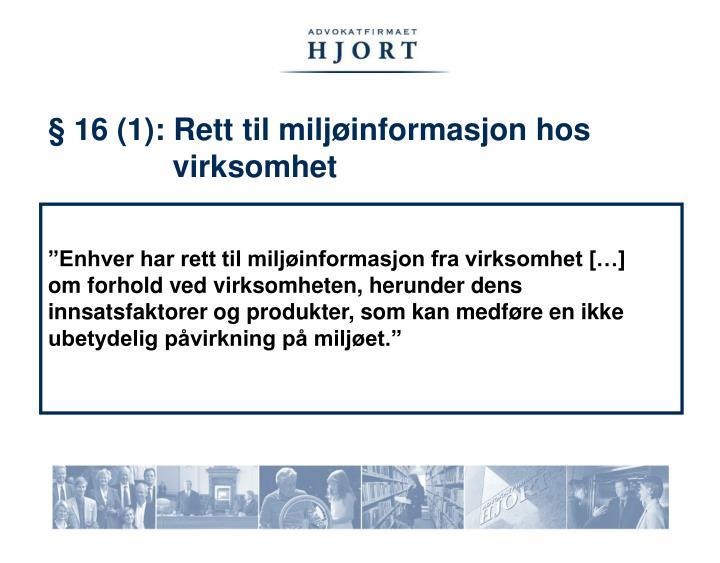 § 16 (1): Rett til miljøinformasjon hos       virksomhet