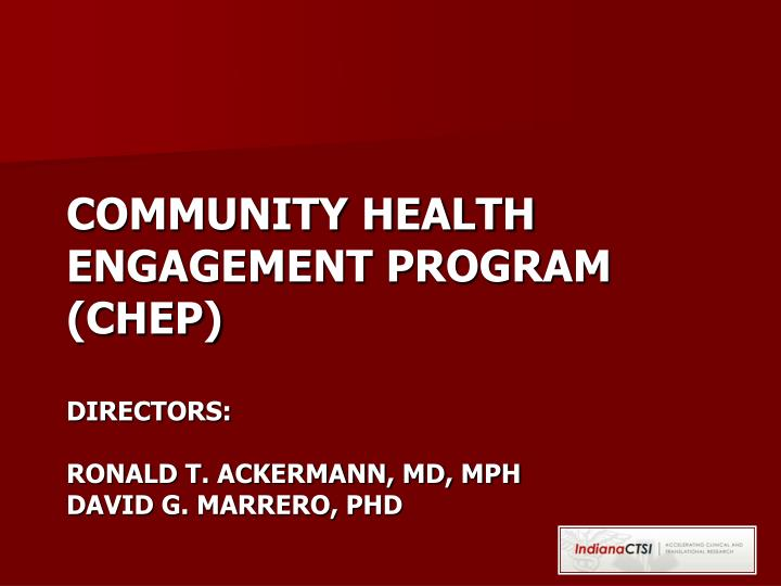 Community health engagement program chep directors ronald t ackermann md mph david g marrero phd