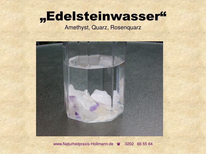 """""""Edelsteinwasser"""""""