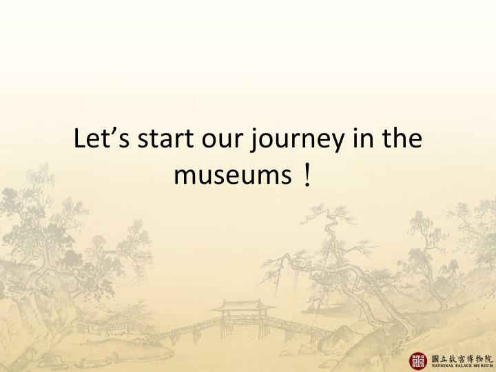 Let's start our journey in the museums