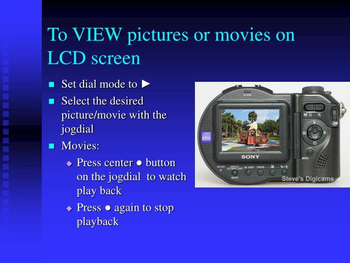 To VIEW pictures or movies on LCD screen