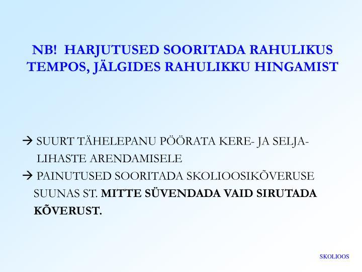 NB!  HARJUTUSED SOORITADA RAHULIKUS TEMPOS, JÄLGIDES RAHULIKKU HINGAMIST