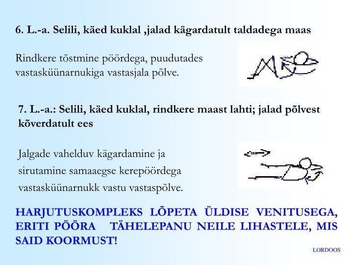 6. L.-a. Selili, käed kuklal ,jalad kägardatult taldadega maas