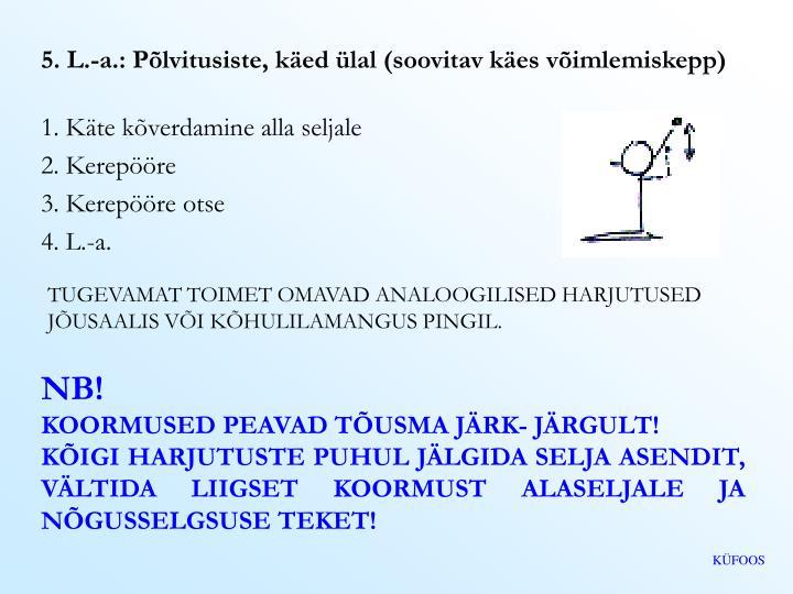 5. L.-a.: Põlvitusiste, käed ülal (soovitav käes võimlemiskepp)