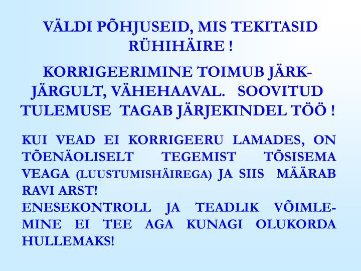 VÄLDI PÕHJUSEID, MIS TEKITASID RÜHIHÄIRE !