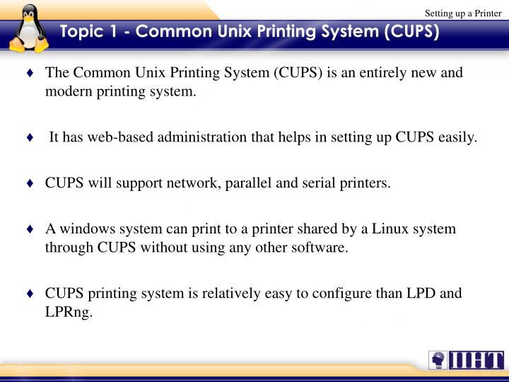 The Common Unix Printing System (CUPS) is an entirely new and modern printing system.