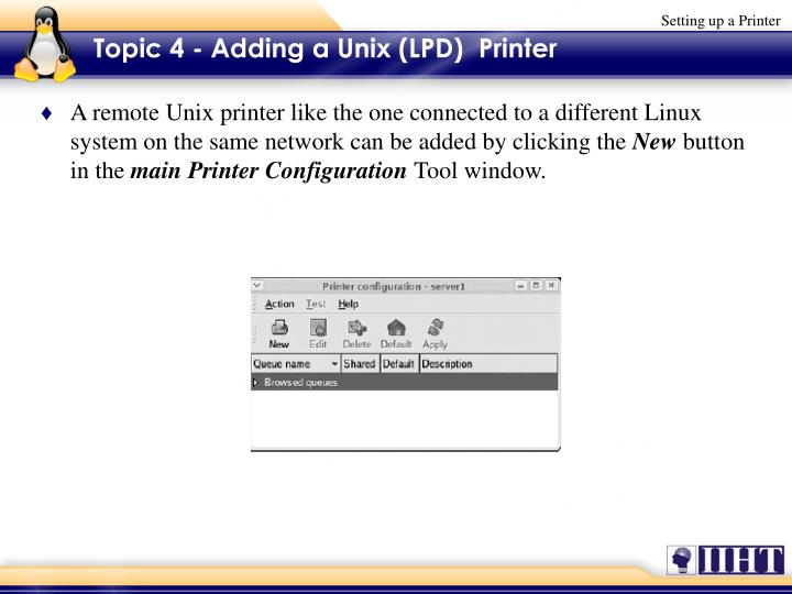 A remote Unix printer like the one connected to a different Linux system on the same network can be added by clicking the