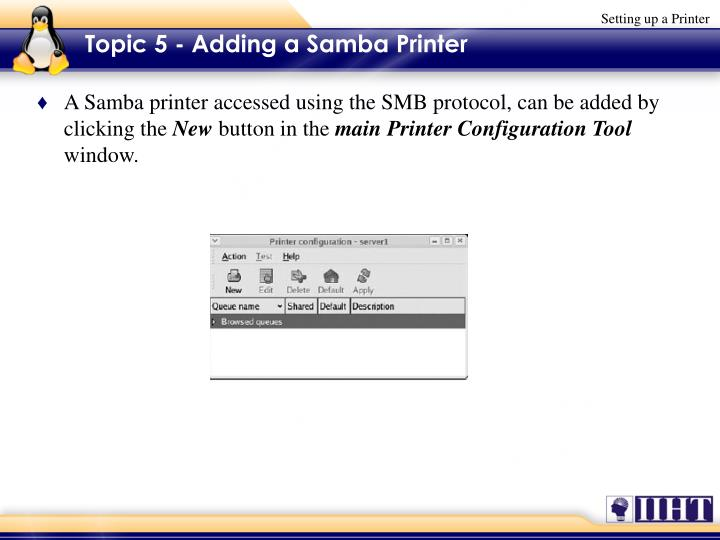 A Samba printer accessed using the SMB protocol, can be added by clicking the