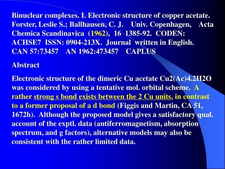 Binuclear complexes. I. Electronic structure of copper acetate.     Forster, Leslie S.; Ballhausen, C. J.    Univ. Copenhagen,    Acta Chemica Scandinavica  (