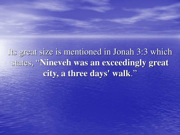 Its great size is mentioned in Jonah 3:3 which states, ""