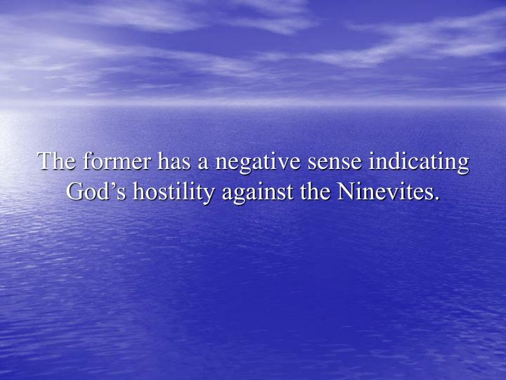 The former has a negative sense indicating God's hostility against the Ninevites.