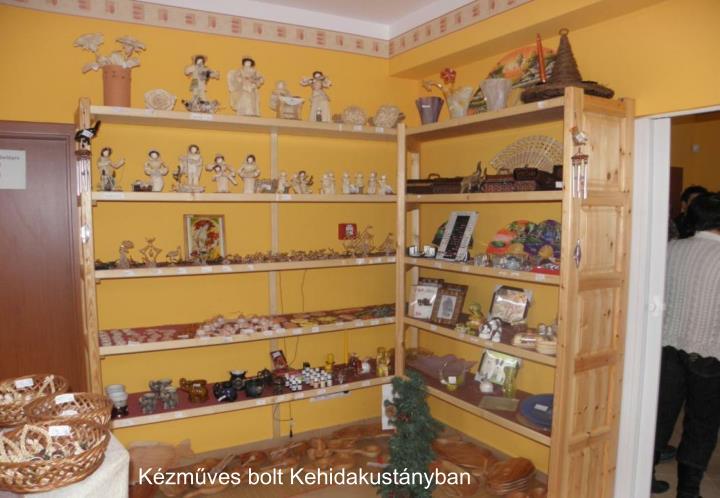 Kézműves bolt Kehidakustányban