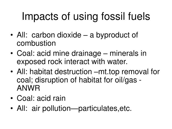 effects of fossil fuels This kind of continued dependence on the fossils fuels industry has had several  far-reaching effects, and is now set to cause more damage to.