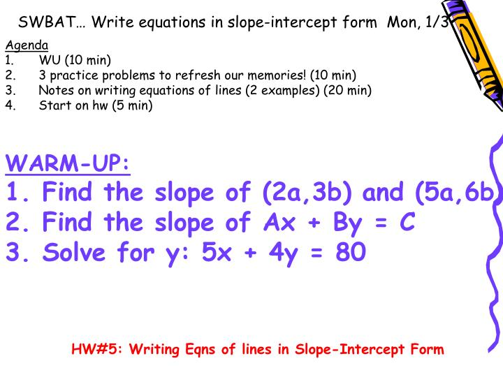 Swbat write equations in slope intercept form mon 1 3