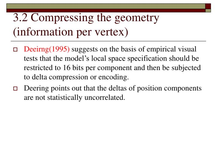 3.2 Compressing the geometry (information per vertex)