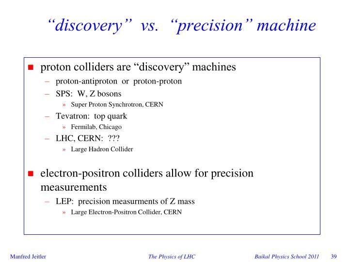 """""""discovery""""  vs.  """"precision"""" machine"""
