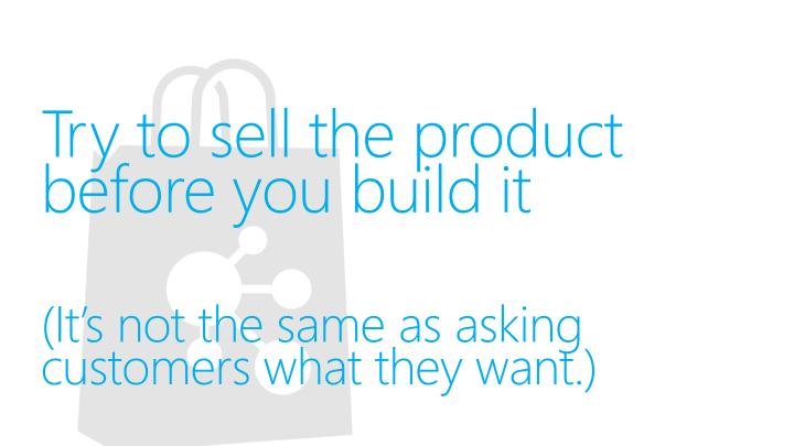 Try to sell the product before you build it