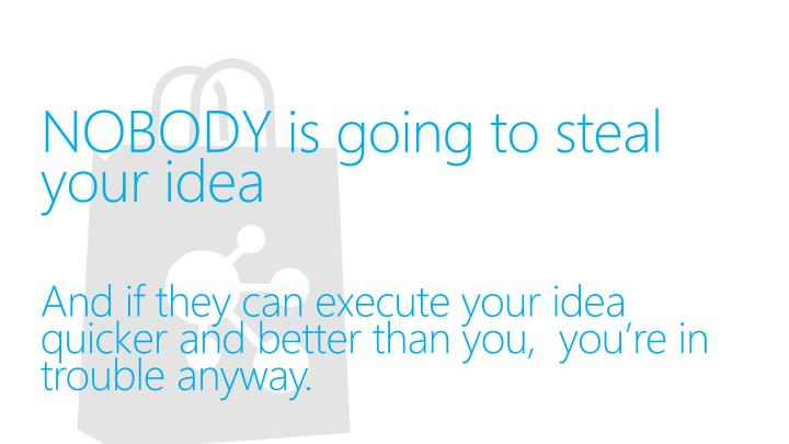 NOBODY is going to steal your idea