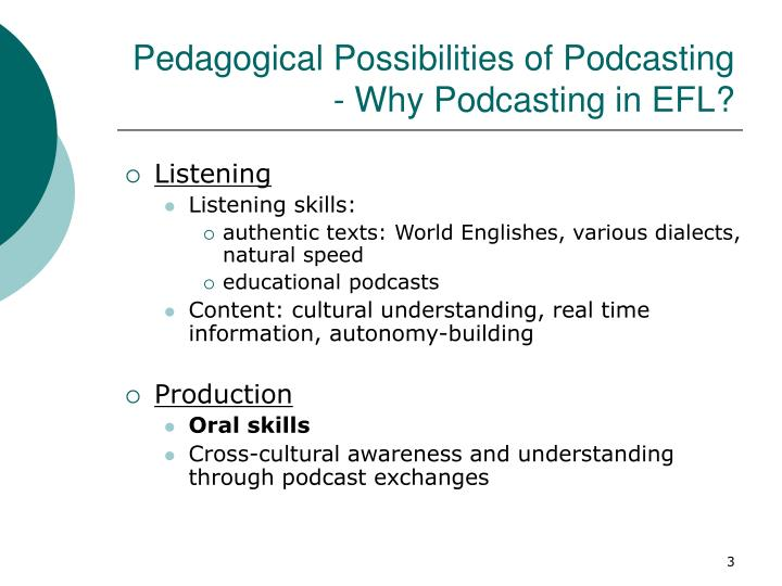 Pedagogical possibilities of podcasting why podcasting in efl