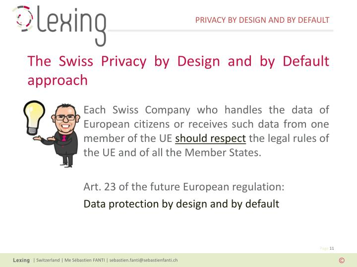 Each Swiss Company who handles the data of European citizens or receives such data from one member of the UE