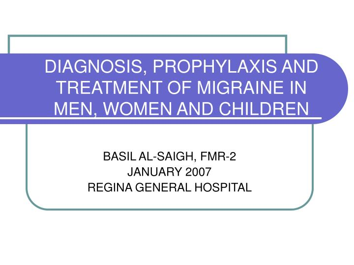 Diagnosis prophylaxis and treatment of migraine in men women and children