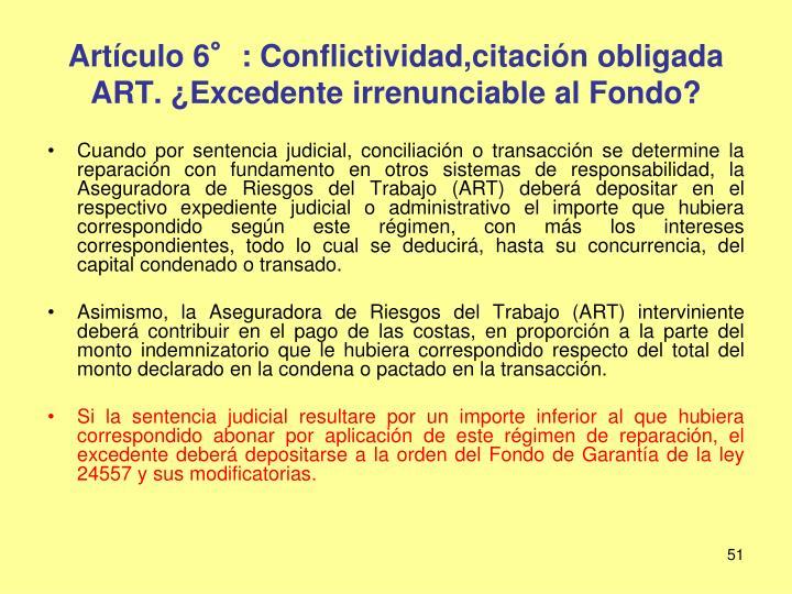 Artículo 6°: Conflictividad,citación obligada ART. ¿Excedente irrenunciable al Fondo?